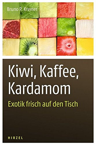 Kiwi, Kaffee, Kardamom: Exotik frisch auf den Tisch
