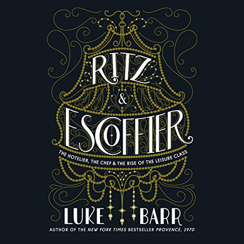 Ritz and Escoffier by Luke Barr