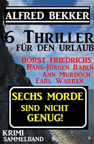 Krimi Sammelband - Sechs Morde sind nicht genug! 6 Thriller für den Urlaub (German Edition)