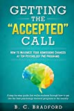 "Getting the ""Accepted"" Call: How to Maximize Your Admissions Chances at Top Psychology PhD Programs: A step-by-step guide that walks students through how to get into the best psychology programs"