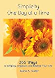 img - for Simplicity One Day at a Time: 365 Ways to Simplify, Organize,and Balance Your Life book / textbook / text book