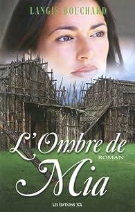 L Ombre de Mia par Langis Bouchard