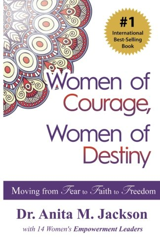 Women of Courage, Women of Destiny: Moving from Fear to Faith to Freedom