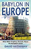 Babylon in Europe: What Bible Prophecy Reveals about the European Union