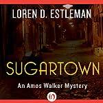 Sugartown: An Amos Walker Mystery, Book 5   Loren D. Estleman