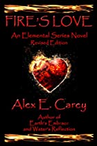 Fire's Love: Revised Edition - A Second Chance Romance, Good Demon Bad Boy Falls In Love (elemental Series Book 1)