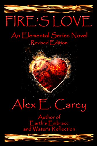 Fire's Love: Revised Edition - a second chance romance, good demon bad boy falls in love (Elemental Series Book 1) by [Carey, Alex E]