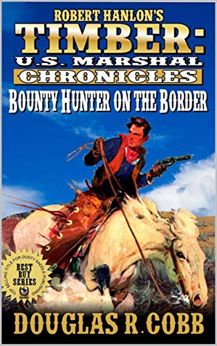 Timber: United States Marshal Chronicles: Bounty Hunter on the Border: A Western Adventure (Robert Hanlon: The Timber U.S. Marshal Chronicles Western Series Book 3) by [Cobb, Douglas R., Hanlon, Robert]