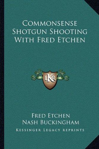 Commonsense Shotgun Shooting With Fred Etchen (Common Sense Shotgun Shooting)