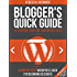 Blogger's Quick Guide to Starting Your First WordPress Blog: A Step-By-Step WordPress Guide for Beginning Bloggers (Blogger's Quick Guides Book 3)