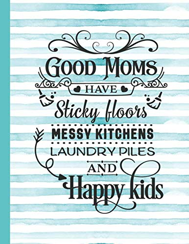 Good Moms Have Sticky Floors Messy Kitchens Laundry Piles And Happy Kids: Mom Notebook for Writing or Journaling - College Ruled Blank Lines (Diary With A Funny Mom Quote)