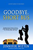 img - for Goodbye, Short Bus: Embracing Your Child and Accepting Your Life to Overcome Autism book / textbook / text book