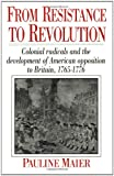img - for From Resistance to Revolution: Colonial Radicals and the Development of American Opposition to Britain, 1765-1776 book / textbook / text book