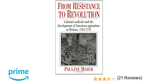 Amazon.com: From Resistance to Revolution: Colonial Radicals and ...