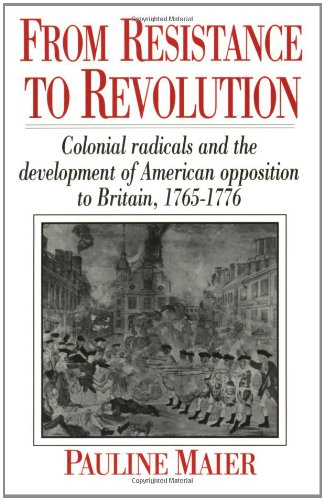 From Resistance to Revolution: Colonial Radicals and the Development of American Opposition to Britain, 1765-1776 [Pauline Maier] (Tapa Blanda)