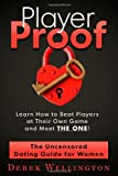 Player Proof: the Uncensored Dating Guide for Women, Derek Wellington, 1484046994