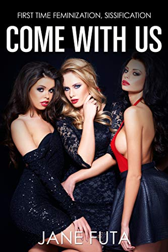 Come With Us: First Time Transgender, Feminization]()