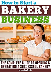How to Start a Bakery Business: The Complete Guide to Opening and Operating a Successful Bakery