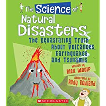 The Science of Natural Disasters: The Devastating Truth About Volcanoes, Earthquakes, and Tsunamis