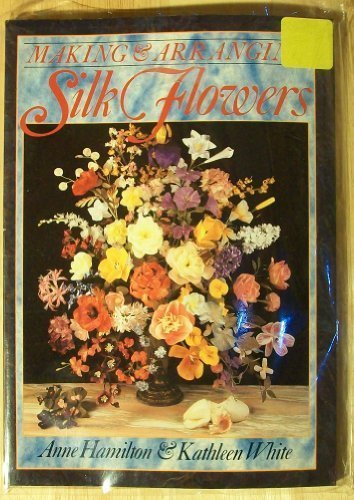 Making and Arranging Silk Flowers