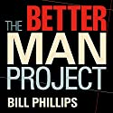 The Better Man Project: 2,476 Tips and Techniques That Will Flatten Your Belly, Sharpen Your Mind, and Keep You Healthy and Happy for Life! Audiobook by Bill Phillips Narrated by Eric Michael Summerer