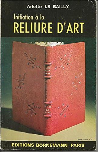 Amazon Fr Initiation A La Reliure D Art Arlette Le