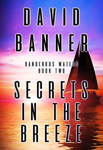 Secrets In The Breeze (A Dangerous Waters Thriller Series: Book Two)