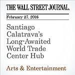 Santiago Calatrava's Long-Awaited World Trade Center Hub | Alexandra Wolfe