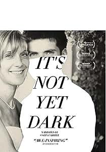 It's Not Yet Dark [Blu-ray]