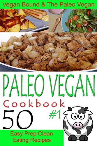 Paleo Vegan Cookbook 1 - 50 Easy Prep Clean Eating Recipes - ( by Bound Bound