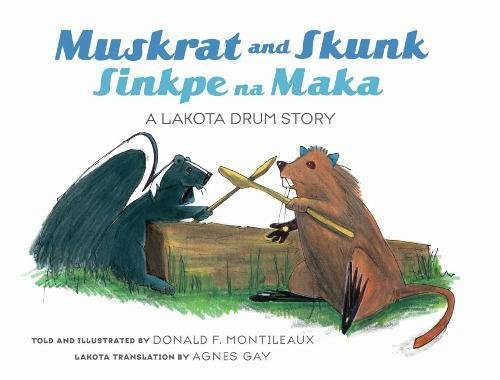 Muskrat and Skunk / Sinkpe Na Maka: A Lakota Drum Story (Dakota and English Edition) (English and North American Indian Languages Edition) by South Dakota State Historical Society