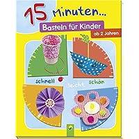 15 Minuten... Basteln für Kinder: schnell - leicht -schön