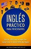 Inglés: Inglés Práctico Para Principiantes - Más de +700 Frases en Inglés Para Hablar Como Un Nativo 300% Más Rápido - Incluyendo Tips de Pronunciación y Ejercicios Útiles