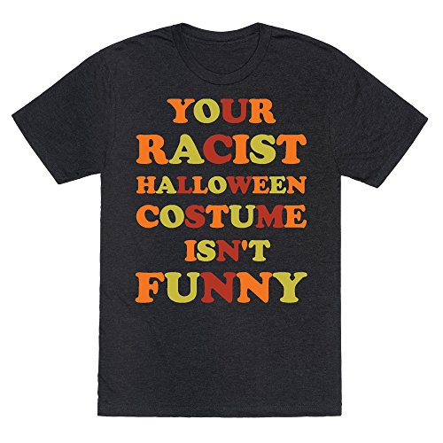 LookHUMAN Your Racist Halloween Costume Isn't Funny Heathered Black XL Mens/Unisex Fitted Triblend Tee by