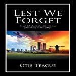 Lest We Forget: Straight Talk About Life and Faith in Times of War, Poverty and Loss of Hope | Otis Teague