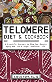 img - for The Telomere Diet and Cookbook: A Scientific Approach to Slow Your Genetic Aging and Live a Longer, Healthier Life book / textbook / text book