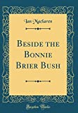 img - for Beside the Bonnie Brier Bush (Classic Reprint) book / textbook / text book