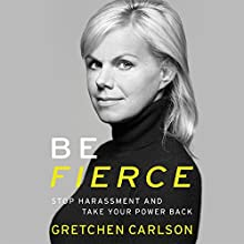 Be Fierce: Stop Harassment and Take Your Power Back Audiobook by Gretchen Carlson Narrated by Gretchen Carlson
