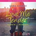 Love Me Tender Audiobook by Laurie Horowitz, James Patterson - foreword Narrated by Christopher Ryan Grant