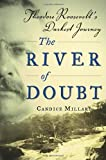 The River of Doubt: Theodore Roosevelt's Darkest Journey by Candice Millard (2005-10-18)