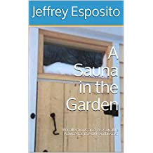 A Sauna in the Garden : Recollections and Reasonable Advice for the DIY enthusiast (21st Century Renaissance)