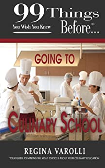 99 Things You Wish You Knew Before Going To Culinary School (99 Series) by [Varolli, Regina]