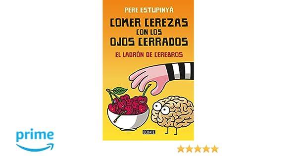 Comer cerezas con los ojos cerrados (El ladron de cerebros) / Eating Cherries Wi th Your Eyes Closed: The Brain Thief (Spanish Edition): Pere Estupinya: ...