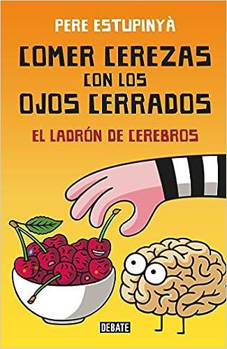 Comer cerezas con los ojos cerrados (El ladron de cerebros) / Eating Cherries Wi th Your Eyes Closed: The Brain Thief (Spanish Edition) (Spanish)