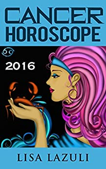 cancer horoscope 2016 astrology horoscopes 2016 kindle edition by lisa lazuli religion. Black Bedroom Furniture Sets. Home Design Ideas