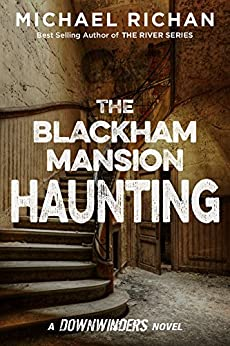 The Blackham Mansion Haunting (The Downwinders Book 4) by [Richan, Michael]