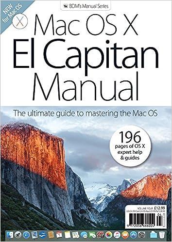 Mac OS X El Capitan Manual - The Ultimate Guide to Mastering the Mac