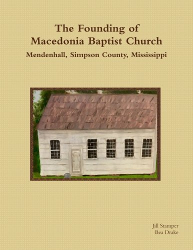 The Founding of Macedonia Baptist Church  Mendenhall, Simpson County, Mississippi PDF