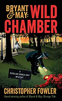 Bryant & May: Wild Chamber: A Peculiar Crimes Unit Mystery by [Fowler, Christopher]