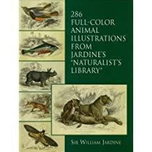 """286 Full-Color Animal Illustrations: From Jardine's """"Naturalist's Library"""" (Dover Pictorial Archive)"""